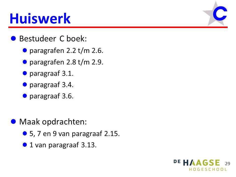 29 Huiswerk Bestudeer C boek: paragrafen 2.2 t/m 2.6. paragrafen 2.8 t/m 2.9. paragraaf 3.1. paragraaf 3.4. paragraaf 3.6. Maak opdrachten: 5, 7 en 9