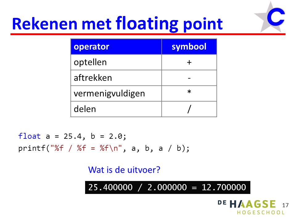 17 Rekenen met floating point float a = 25.4, b = 2.0; printf(