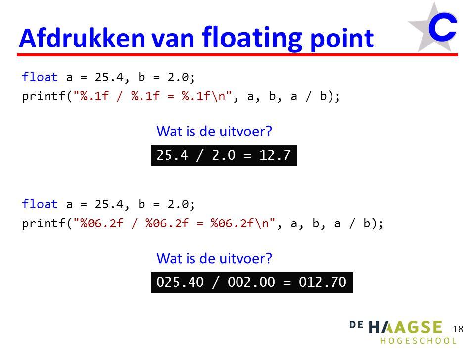 double versus float Een float wordt opgeslagen in 32 bits en is niet erg nauwkeurig.