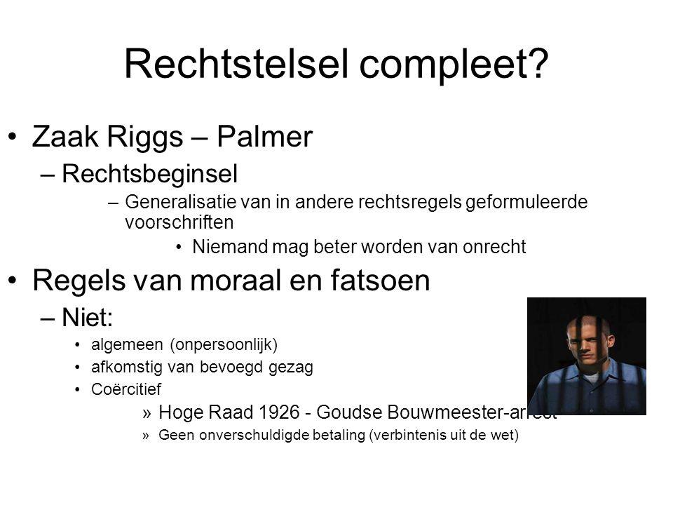 Rechtstelsel compleet? Zaak Riggs – Palmer –Rechtsbeginsel –Generalisatie van in andere rechtsregels geformuleerde voorschriften Niemand mag beter wor
