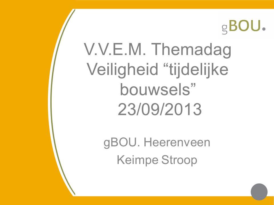 """V.V.E.M. Themadag Veiligheid """"tijdelijke bouwsels"""" 23/09/2013 gBOU. Heerenveen Keimpe Stroop 2"""