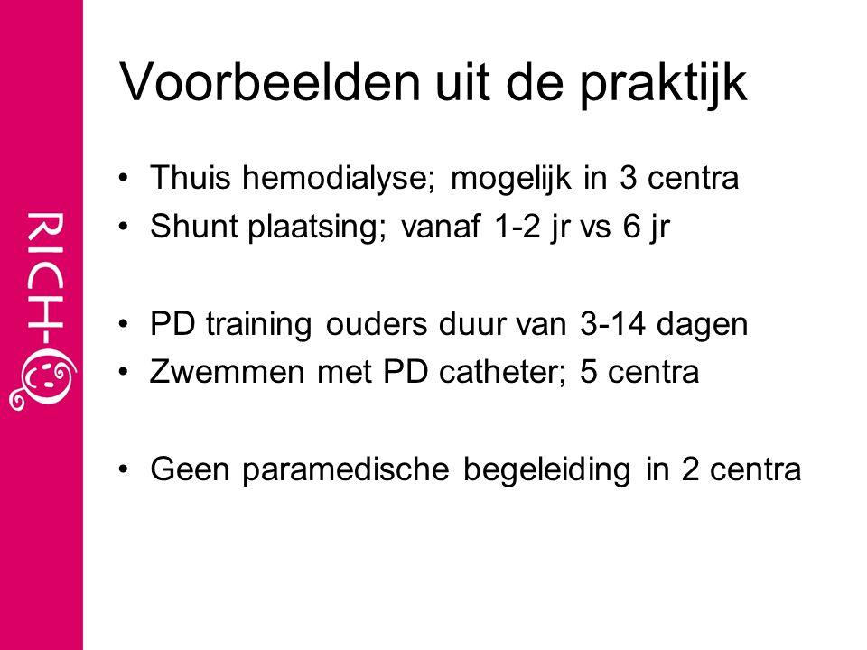 Voorbeelden uit de praktijk Thuis hemodialyse; mogelijk in 3 centra Shunt plaatsing; vanaf 1-2 jr vs 6 jr PD training ouders duur van 3-14 dagen Zwemmen met PD catheter; 5 centra Geen paramedische begeleiding in 2 centra