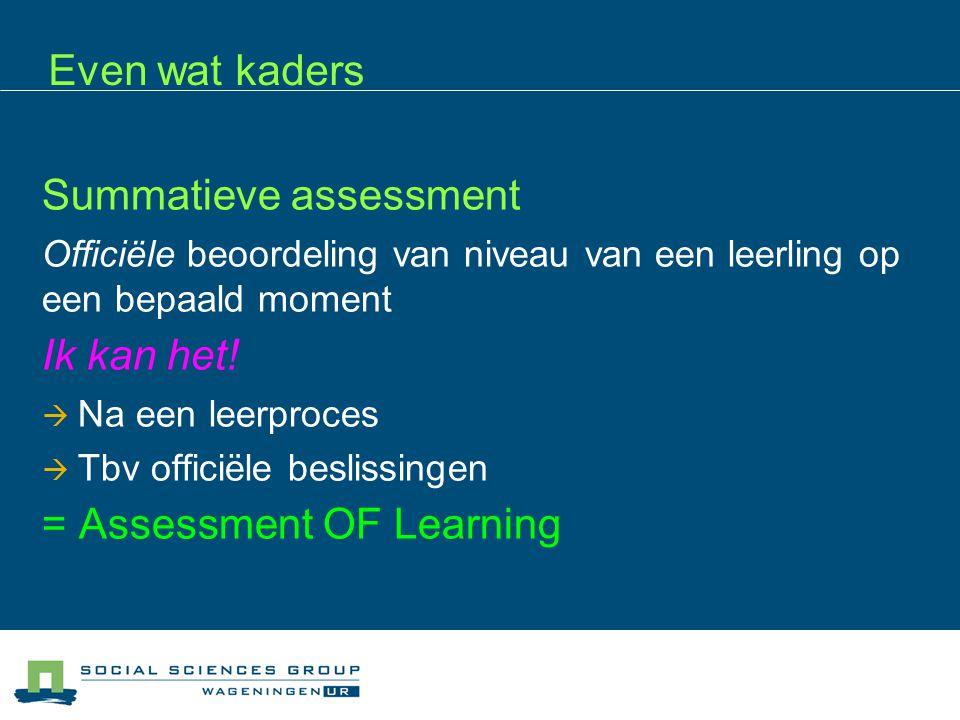 Even wat kaders Summatieve assessment Officiële beoordeling van niveau van een leerling op een bepaald moment Ik kan het!  Na een leerproces  Tbv of