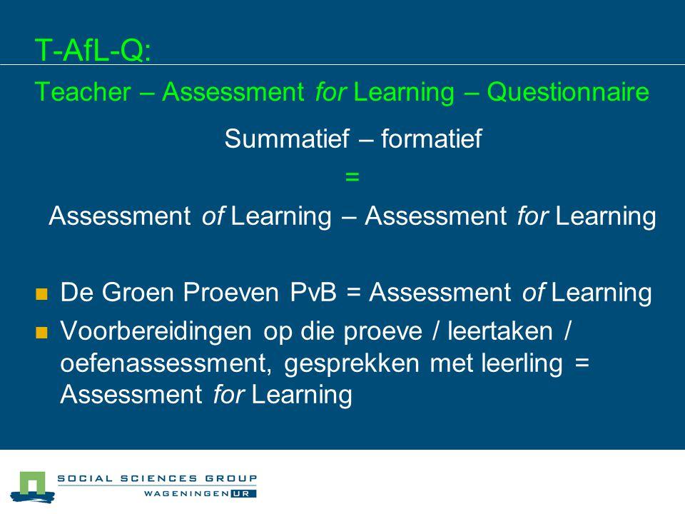 T-AfL-Q: Teacher – Assessment for Learning – Questionnaire Summatief – formatief = Assessment of Learning – Assessment for Learning De Groen Proeven P