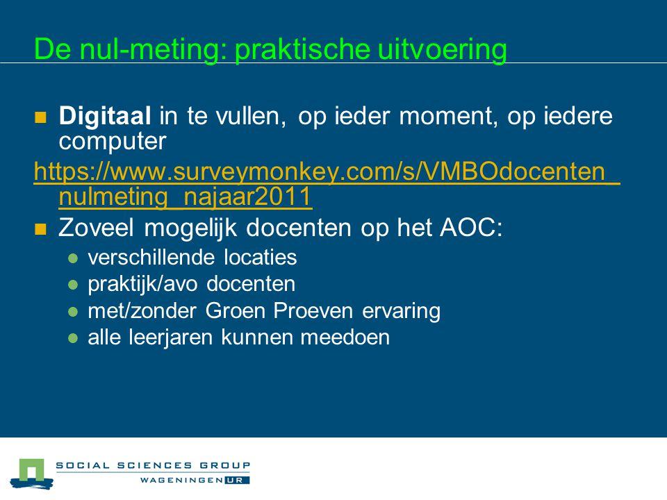 De nul-meting: praktische uitvoering Digitaal in te vullen, op ieder moment, op iedere computer https://www.surveymonkey.com/s/VMBOdocenten_ nulmeting