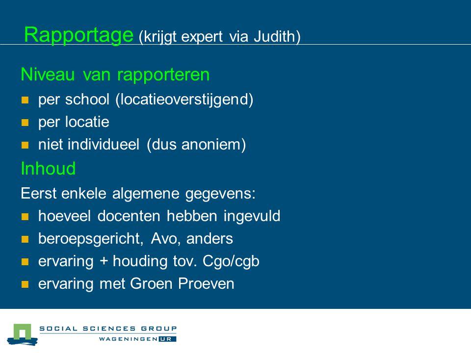Rapportage (krijgt expert via Judith) Niveau van rapporteren per school (locatieoverstijgend) per locatie niet individueel (dus anoniem) Inhoud Eerst