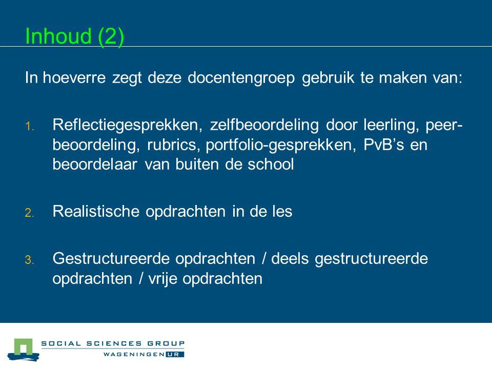 Inhoud (2) In hoeverre zegt deze docentengroep gebruik te maken van: 1. Reflectiegesprekken, zelfbeoordeling door leerling, peer- beoordeling, rubrics