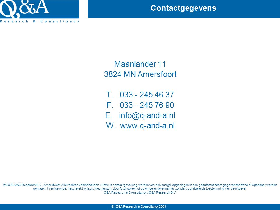© Q&A Research & Consultancy 2009 Contactgegevens Maanlander 11 3824 MN Amersfoort T.