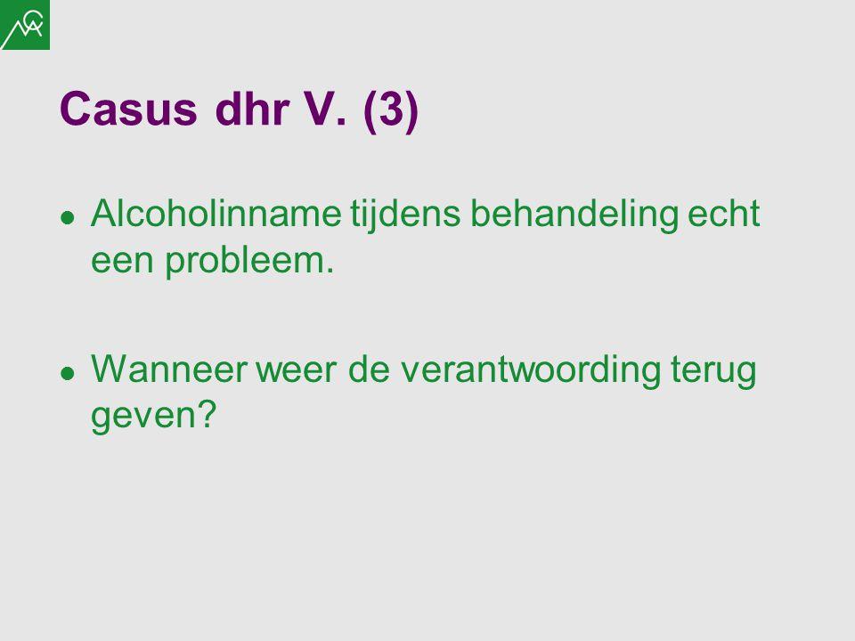 Casus dhr V. (3) Alcoholinname tijdens behandeling echt een probleem. Wanneer weer de verantwoording terug geven?