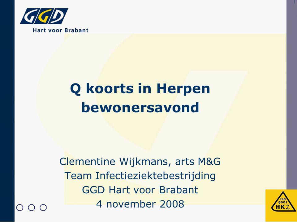 Q koorts in Herpen bewonersavond Clementine Wijkmans, arts M&G Team Infectieziektebestrijding GGD Hart voor Brabant 4 november 2008