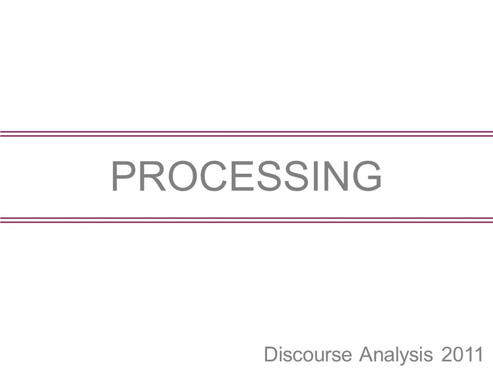 Discourse Analysis 2011 PROCESSING