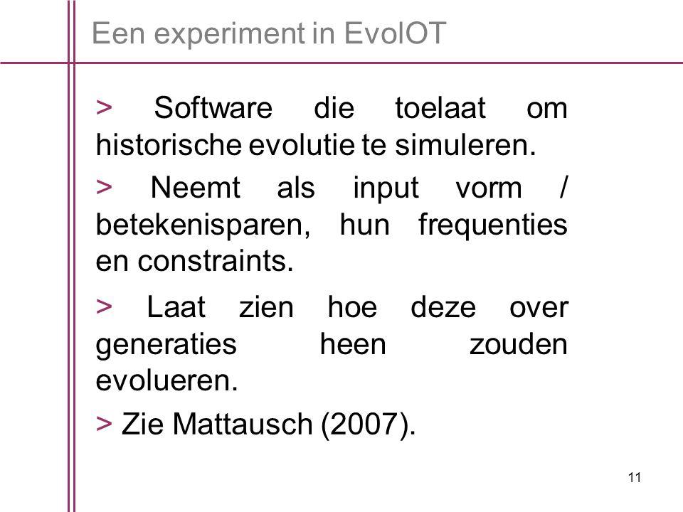 11 Een experiment in EvolOT > Software die toelaat om historische evolutie te simuleren.