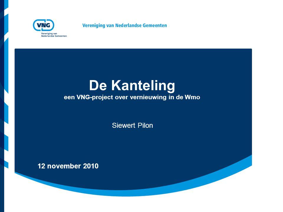 De Kanteling een VNG-project over vernieuwing in de Wmo Siewert Pilon 12 november 2010