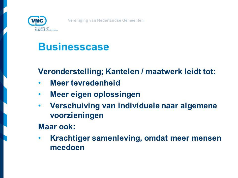 Vereniging van Nederlandse Gemeenten Businesscase Veronderstelling; Kantelen / maatwerk leidt tot: Meer tevredenheid Meer eigen oplossingen Verschuivi