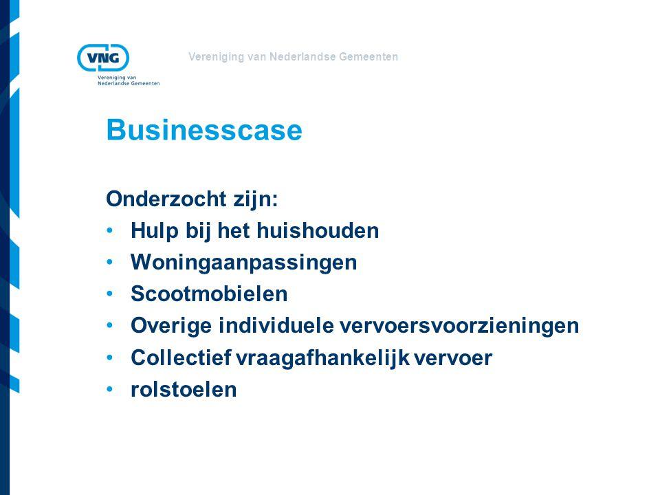 Vereniging van Nederlandse Gemeenten Businesscase Onderzocht zijn: Hulp bij het huishouden Woningaanpassingen Scootmobielen Overige individuele vervoe