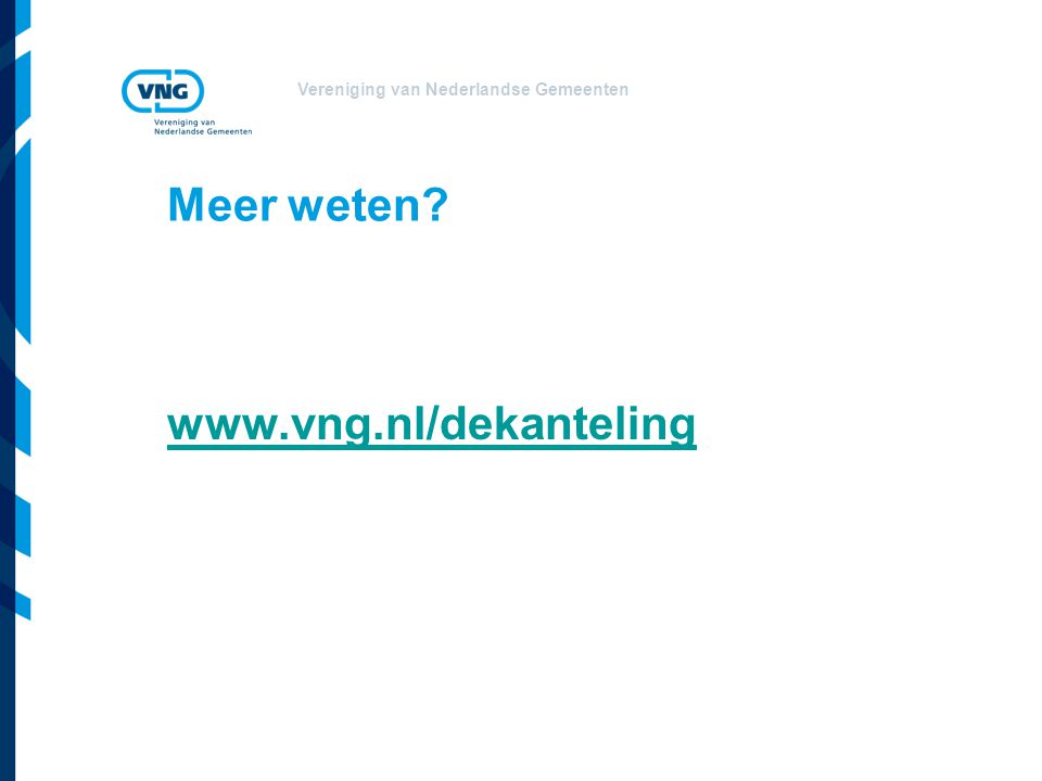 Vereniging van Nederlandse Gemeenten Meer weten? www.vng.nl/dekanteling
