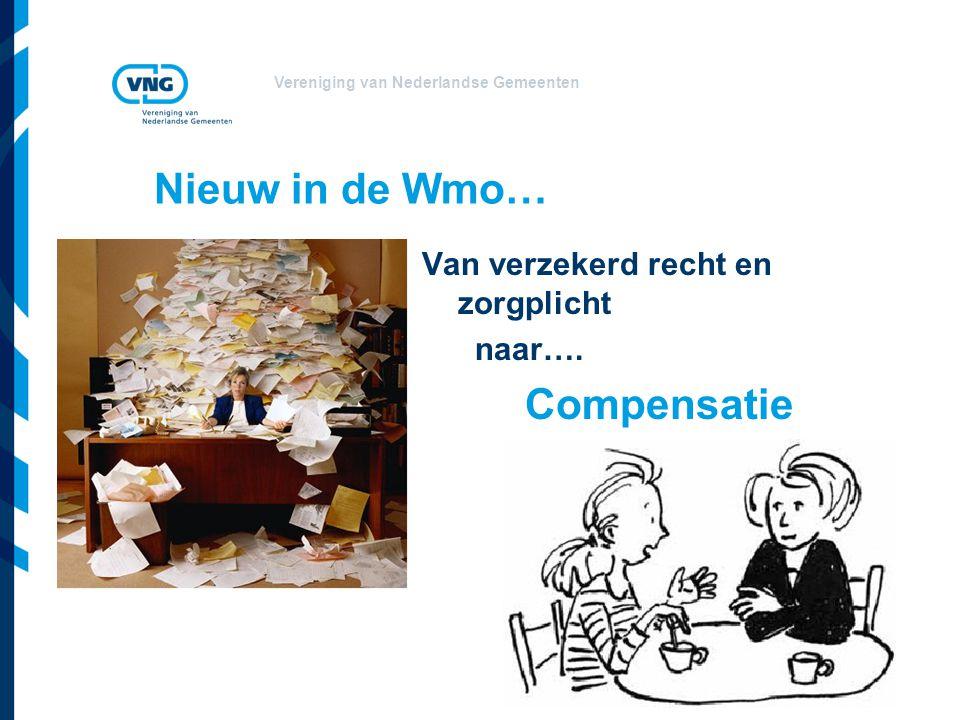 Vereniging van Nederlandse Gemeenten Nieuw in de Wmo… Van verzekerd recht en zorgplicht naar…. Compensatie