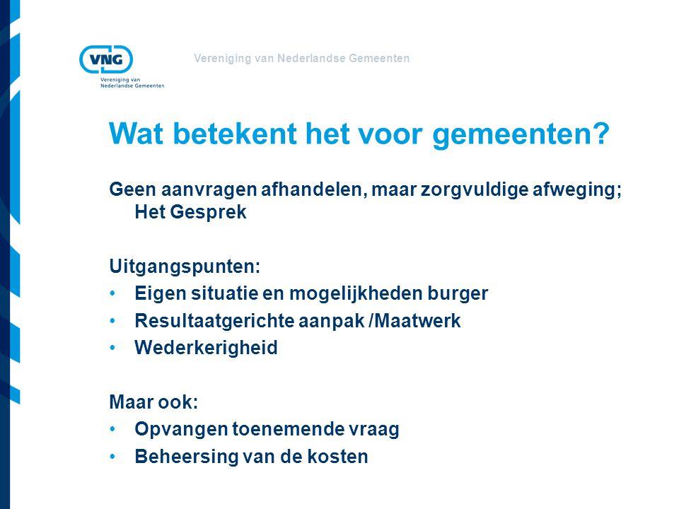 Vereniging van Nederlandse Gemeenten Wat betekent het voor gemeenten? Geen aanvragen afhandelen, maar zorgvuldige afweging; Het Gesprek Uitgangspunten