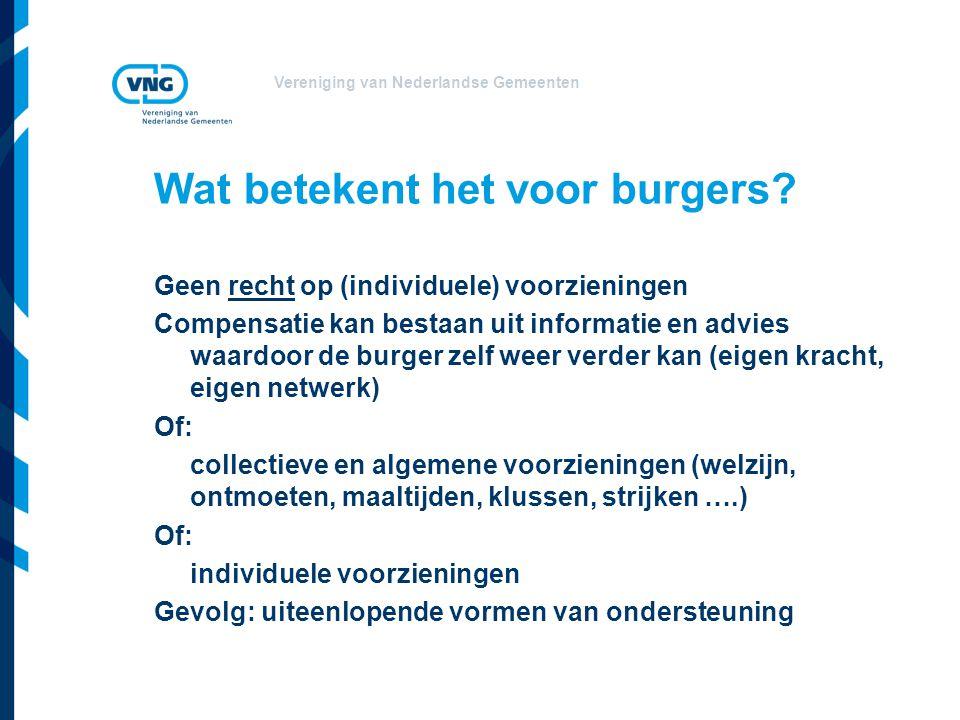 Vereniging van Nederlandse Gemeenten Wat betekent het voor burgers? Geen recht op (individuele) voorzieningen Compensatie kan bestaan uit informatie e
