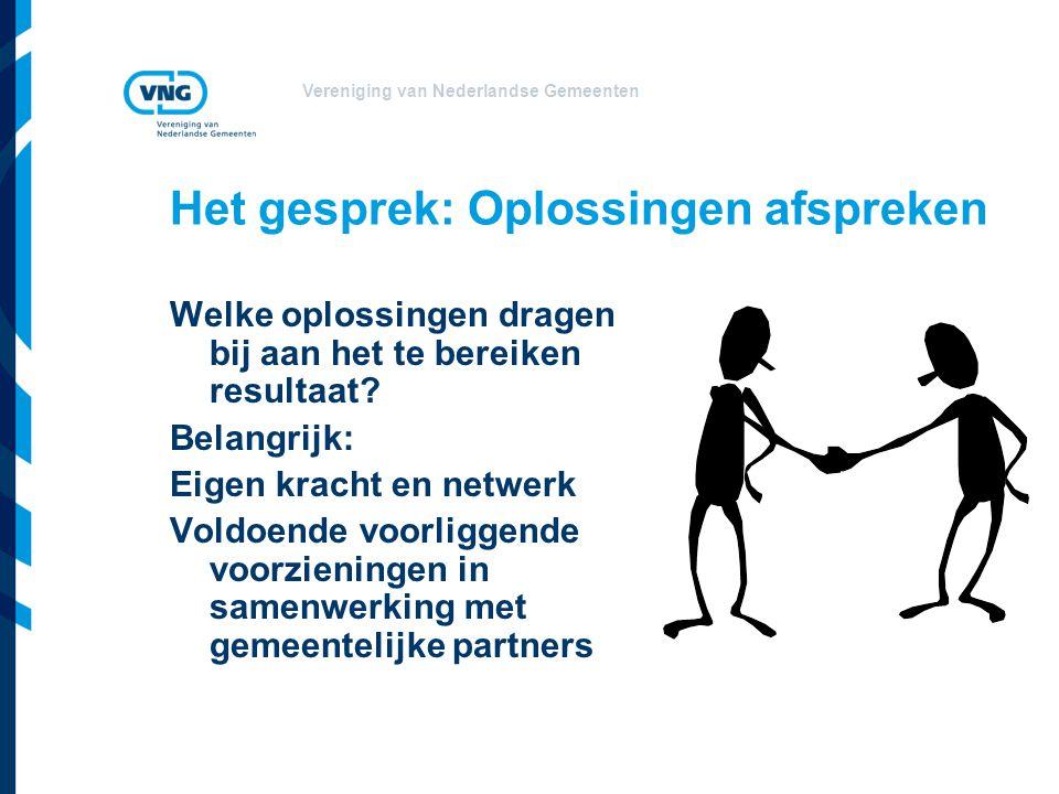 Vereniging van Nederlandse Gemeenten Het gesprek: Oplossingen afspreken Welke oplossingen dragen bij aan het te bereiken resultaat? Belangrijk: Eigen