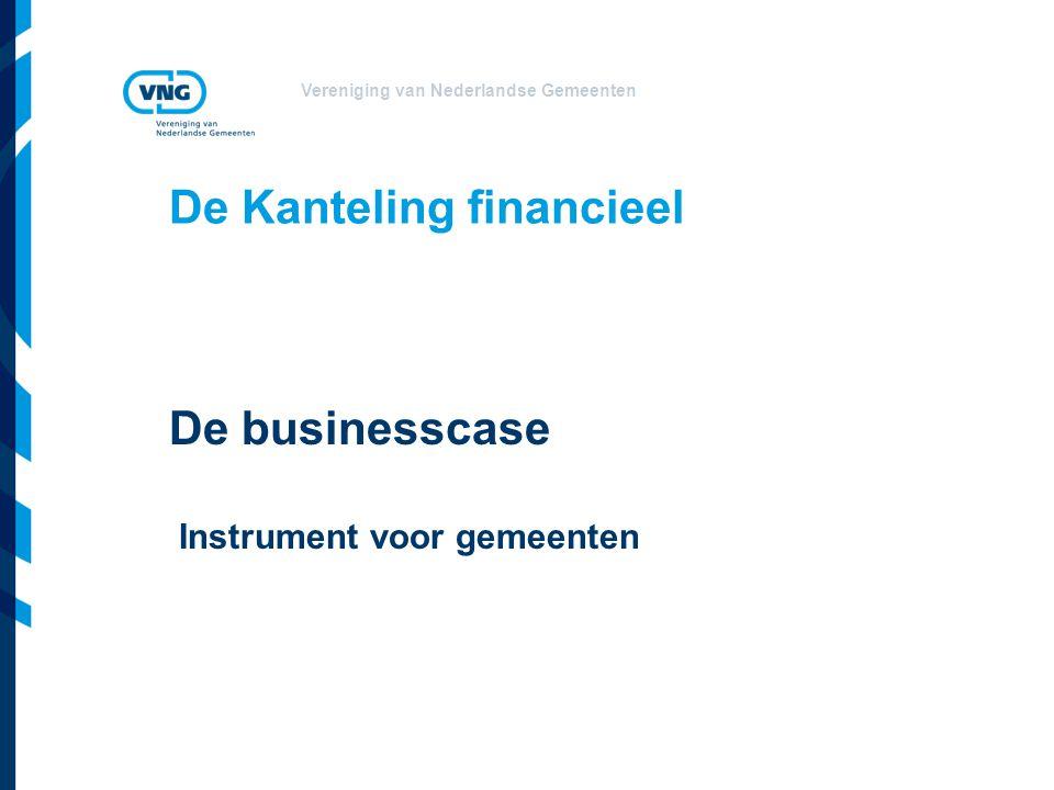 Vereniging van Nederlandse Gemeenten De Kanteling financieel De businesscase Instrument voor gemeenten