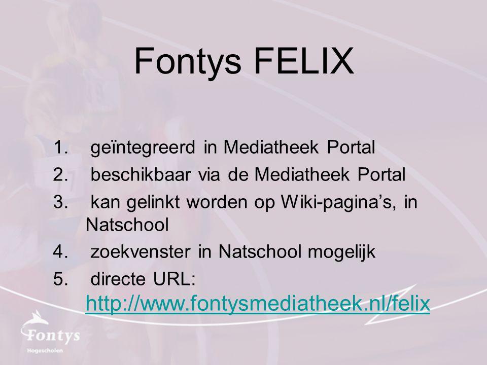 Fontys FELIX 1. geïntegreerd in Mediatheek Portal 2. beschikbaar via de Mediatheek Portal 3. kan gelinkt worden op Wiki-pagina's, in Natschool 4. zoek