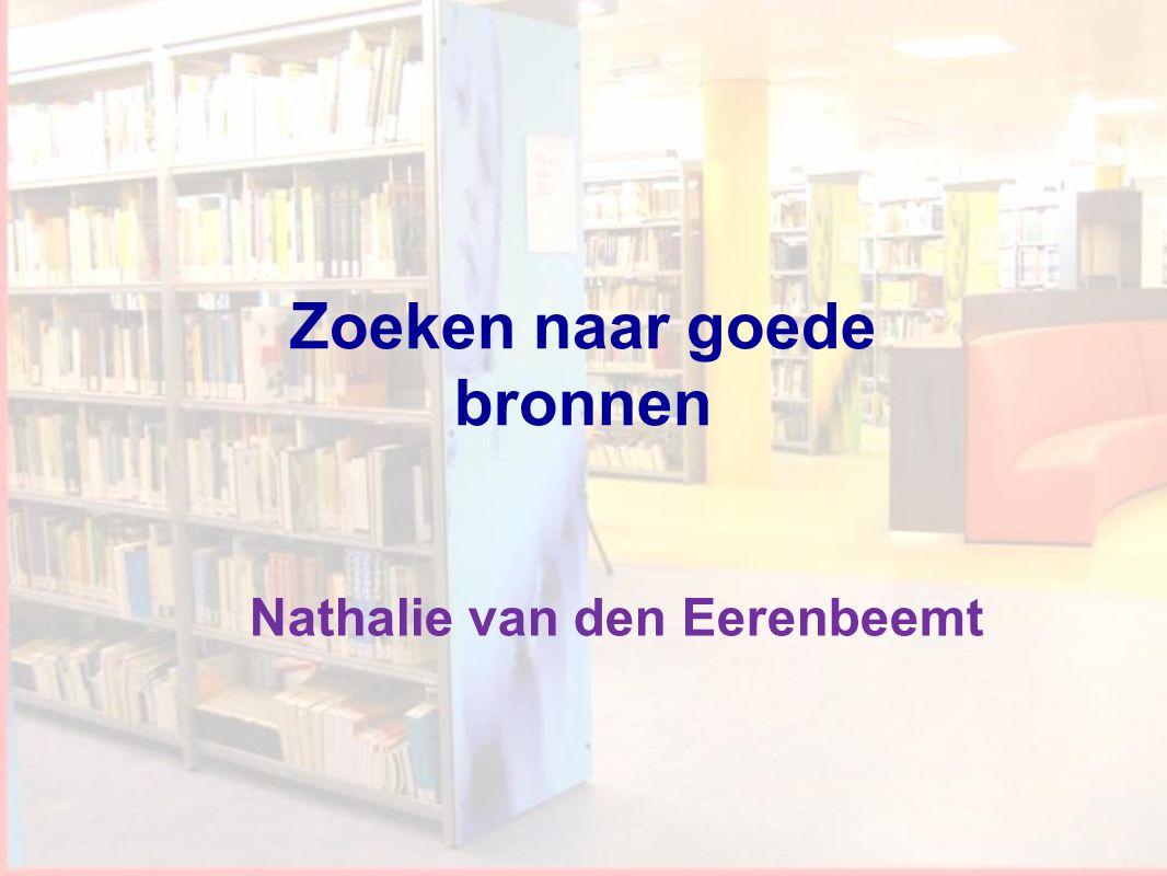 Workshop Informatievaardigheden 1 Nathalie van den Eerenbeemt Zoeken naar goede bronnen