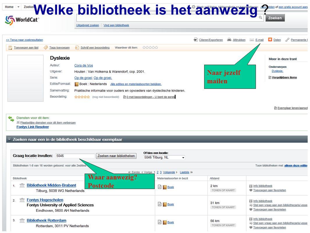 www.worldcat.org Naar jezelf mailen Waar aanwezig Postcode Welke bibliotheek is het aanwezig