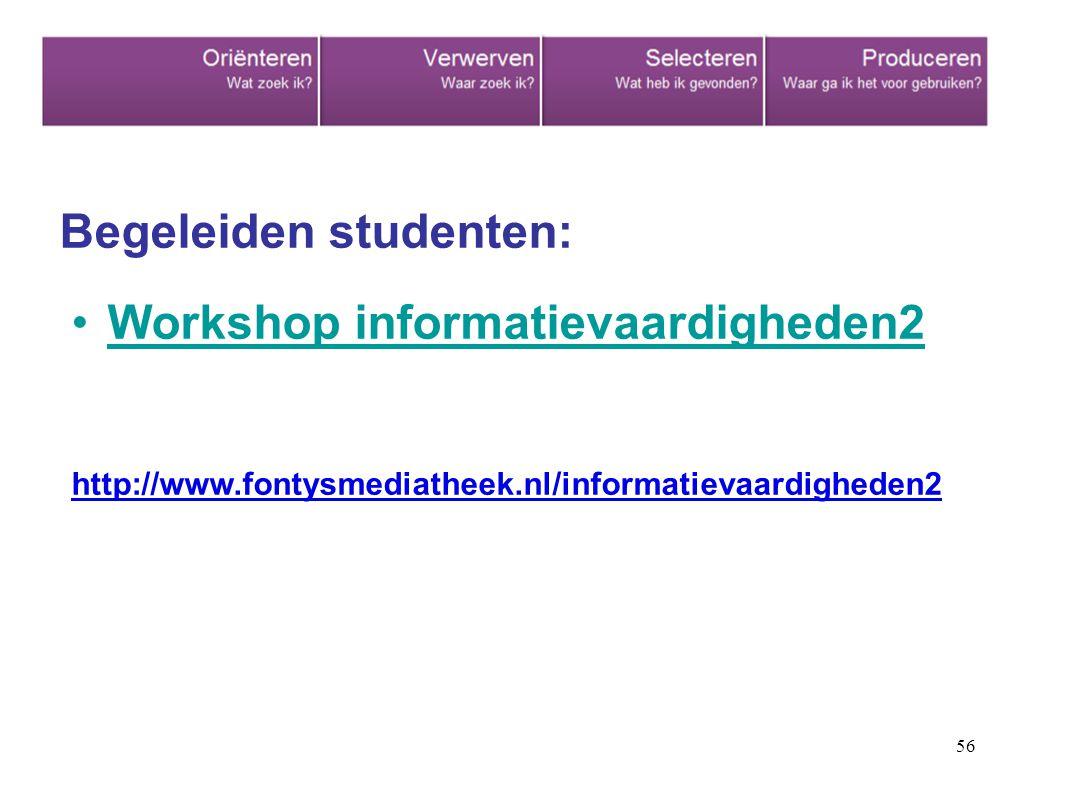 56 Begeleiden studenten: Workshop informatievaardigheden2 http://www.fontysmediatheek.nl/informatievaardigheden2