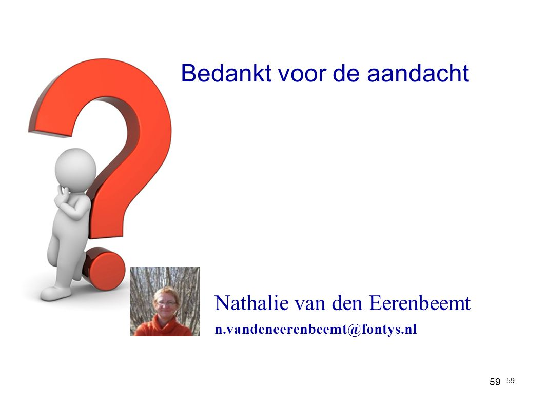 Nathalie van den Eerenbeemt n.vandeneerenbeemt@fontys.nl 59 Bedankt voor de aandacht