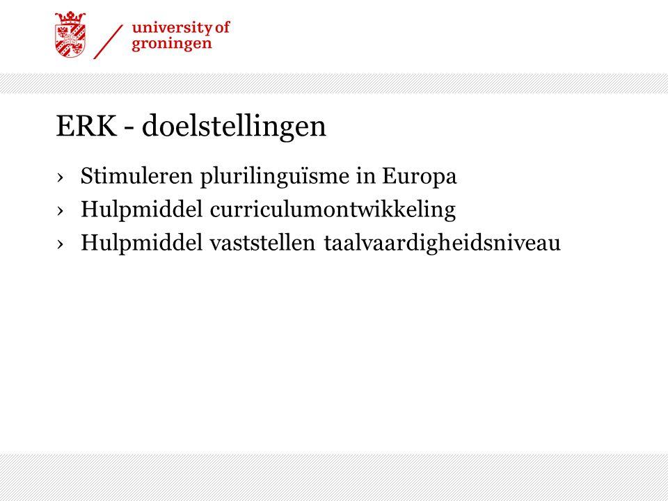 ERK - doelstellingen ›Stimuleren plurilinguïsme in Europa ›Hulpmiddel curriculumontwikkeling ›Hulpmiddel vaststellen taalvaardigheidsniveau