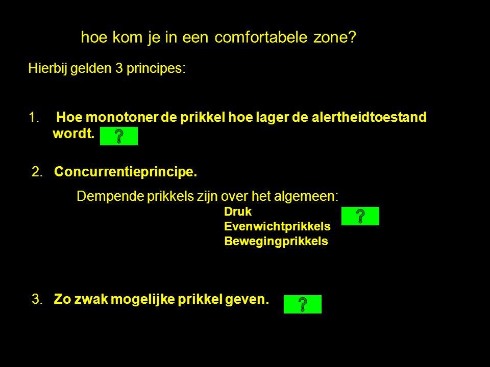 hoe kom je in een comfortabele zone? Hierbij gelden 3 principes: 1. Hoe monotoner de prikkel hoe lager de alertheidtoestand wordt. 2. Concurrentieprin