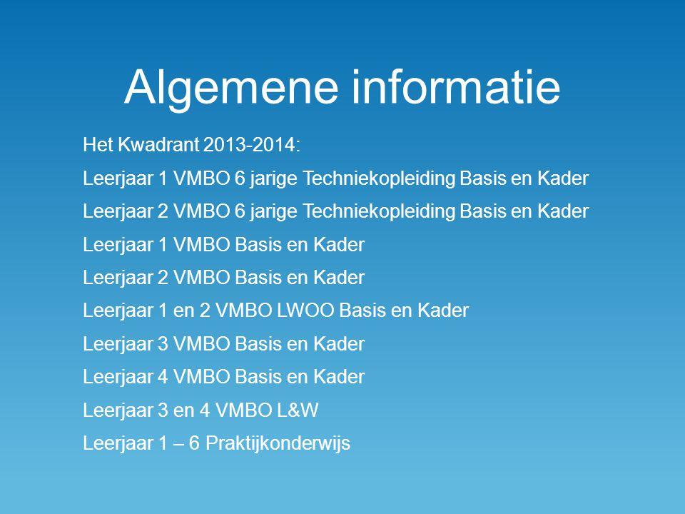 Algemene informatie Het Kwadrant 2013-2014: Leerjaar 1 VMBO 6 jarige Techniekopleiding Basis en Kader Leerjaar 2 VMBO 6 jarige Techniekopleiding Basis