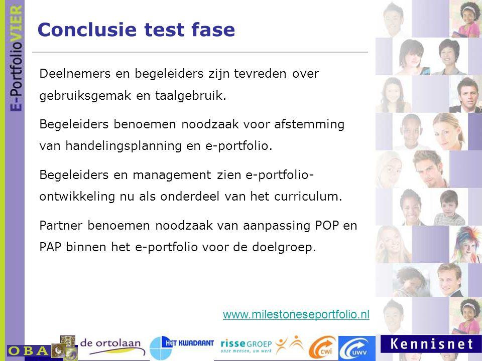 E-portfolio: Een leven lang leren 23 januari 2007 Conclusie test fase www.milestoneseportfolio.nl Deelnemers en begeleiders zijn tevreden over gebruiksgemak en taalgebruik.