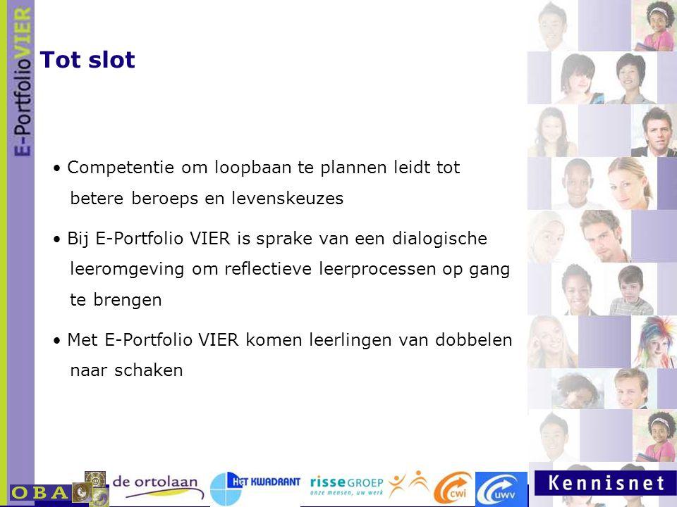 E-portfolio: Een leven lang leren 23 januari 2007 Competentie om loopbaan te plannen leidt tot betere beroeps en levenskeuzes Bij E-Portfolio VIER is