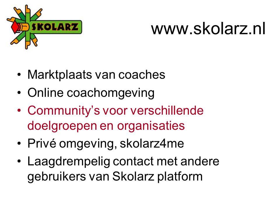 Marktplaats van coaches Online coachomgeving Community's voor verschillende doelgroepen en organisaties Privé omgeving, skolarz4me Laagdrempelig contact met andere gebruikers van Skolarz platform www.skolarz.nl