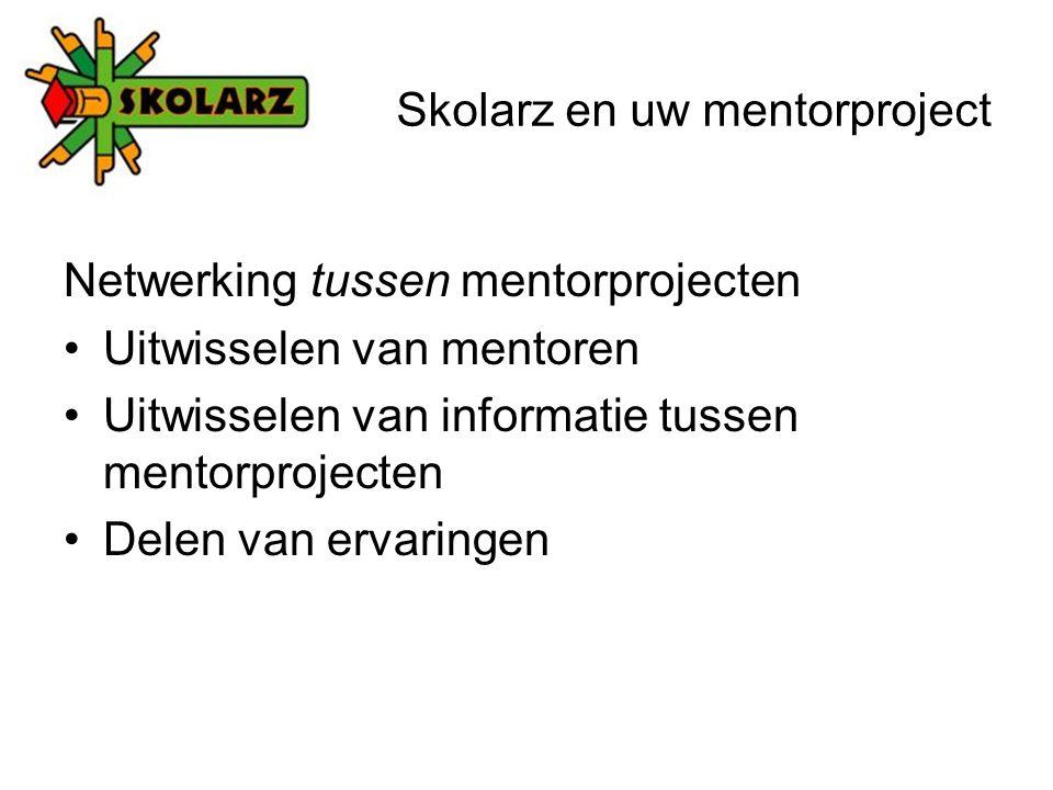 Netwerking tussen mentorprojecten Uitwisselen van mentoren Uitwisselen van informatie tussen mentorprojecten Delen van ervaringen Skolarz en uw mentorproject