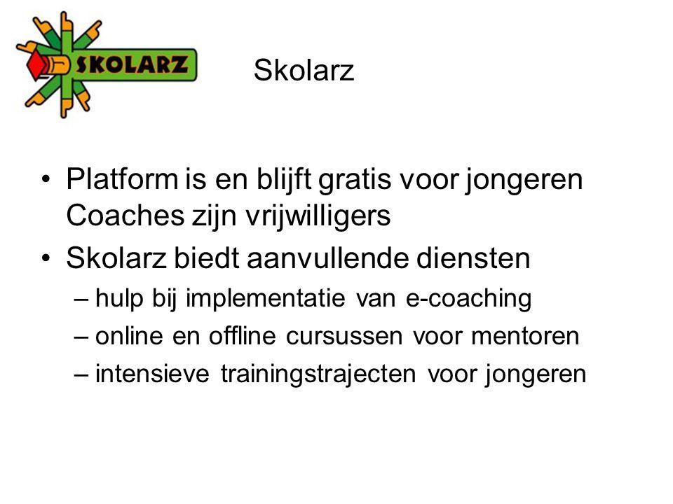 Platform is en blijft gratis voor jongeren Coaches zijn vrijwilligers Skolarz biedt aanvullende diensten –hulp bij implementatie van e-coaching –online en offline cursussen voor mentoren –intensieve trainingstrajecten voor jongeren Skolarz