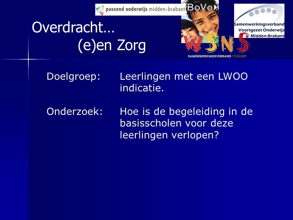 Doelgroep: Leerlingen met een LWOO indicatie. Onderzoek:Hoe is de begeleiding in de basisscholen voor deze leerlingen verlopen? Overdracht… (e)en Zorg