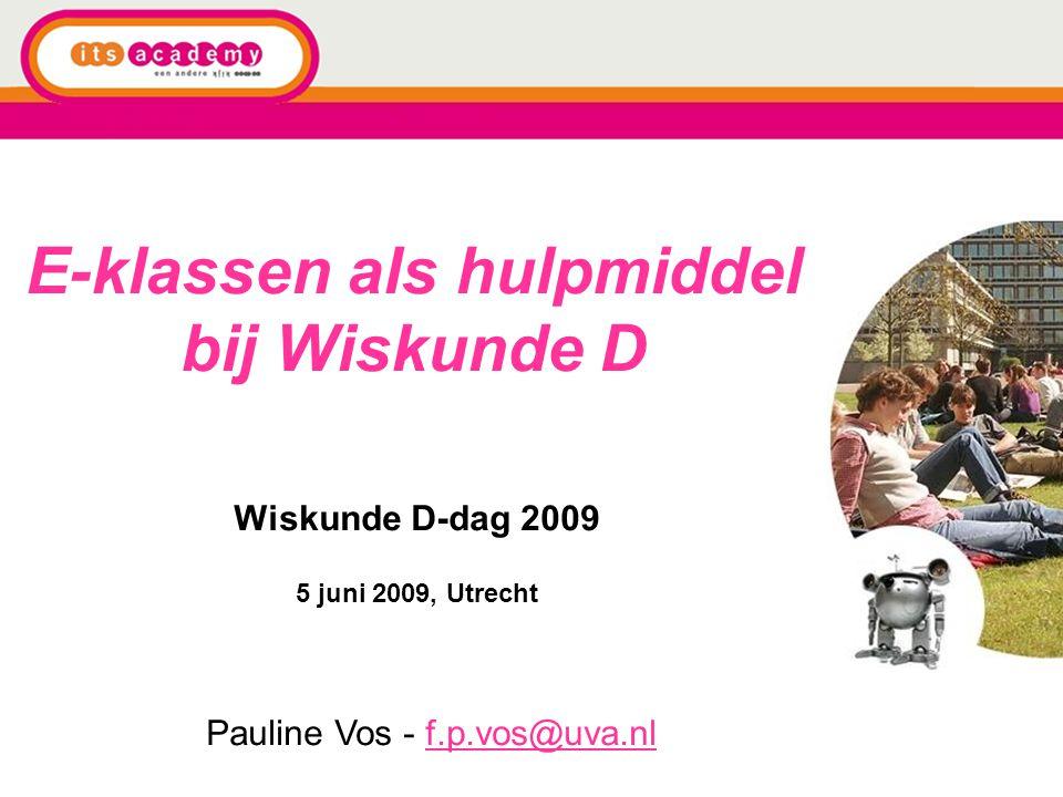 E-klassen als hulpmiddel bij Wiskunde D Wiskunde D-dag 2009 5 juni 2009, Utrecht Pauline Vos - f.p.vos@uva.nlf.p.vos@uva.nl