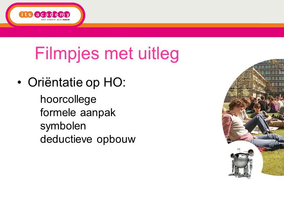 Filmpjes met uitleg Oriëntatie op HO: hoorcollege formele aanpak symbolen deductieve opbouw