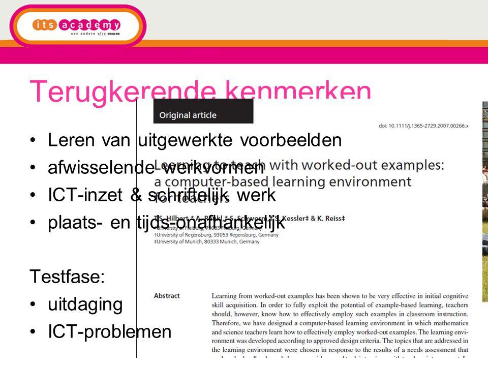 Terugkerende kenmerken Leren van uitgewerkte voorbeelden afwisselende werkvormen ICT-inzet & schriftelijk werk plaats- en tijds-onafhankelijk Testfase: uitdaging ICT-problemen