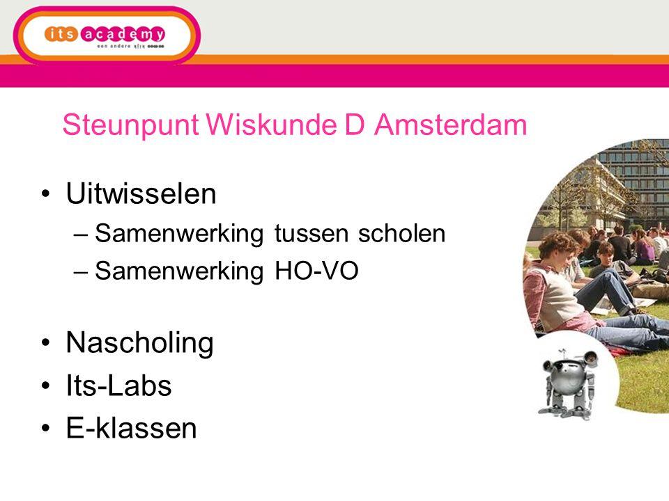 Steunpunt Wiskunde D Amsterdam Uitwisselen –Samenwerking tussen scholen –Samenwerking HO-VO Nascholing Its-Labs E-klassen