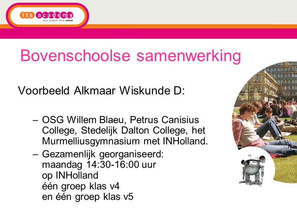 Bovenschoolse samenwerking Voorbeeld Alkmaar Wiskunde D: –OSG Willem Blaeu, Petrus Canisius College, Stedelijk Dalton College, het Murmelliusgymnasium