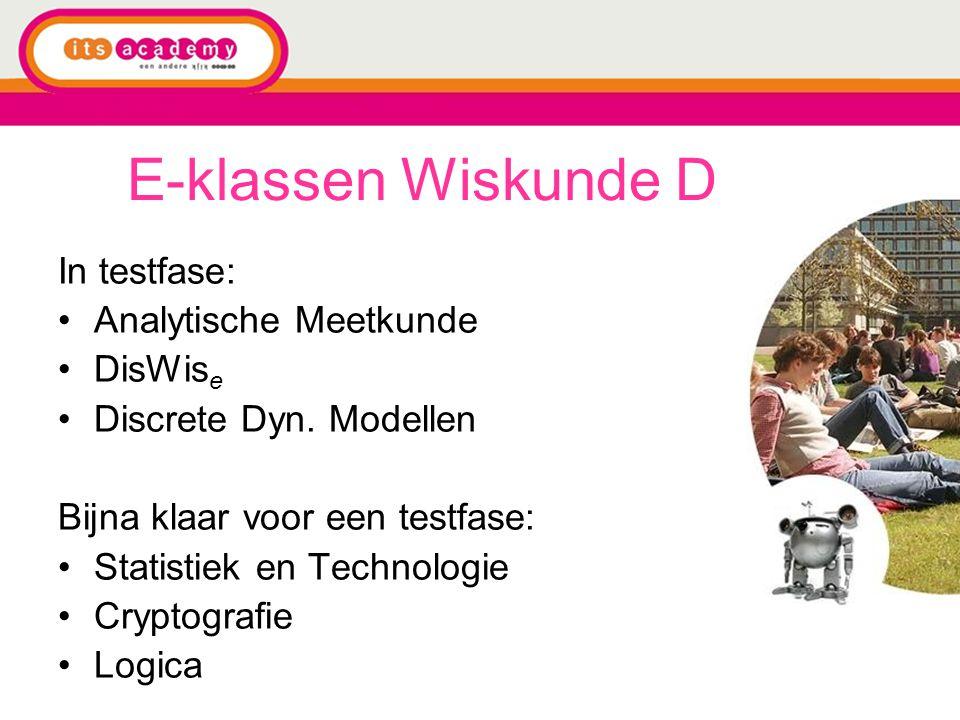 E-klassen Wiskunde D In testfase: Analytische Meetkunde DisWis e Discrete Dyn. Modellen Bijna klaar voor een testfase: Statistiek en Technologie Crypt