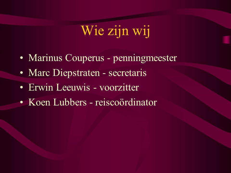 Wie zijn wij Marinus Couperus - penningmeester Marc Diepstraten - secretaris Erwin Leeuwis - voorzitter Koen Lubbers - reiscoördinator