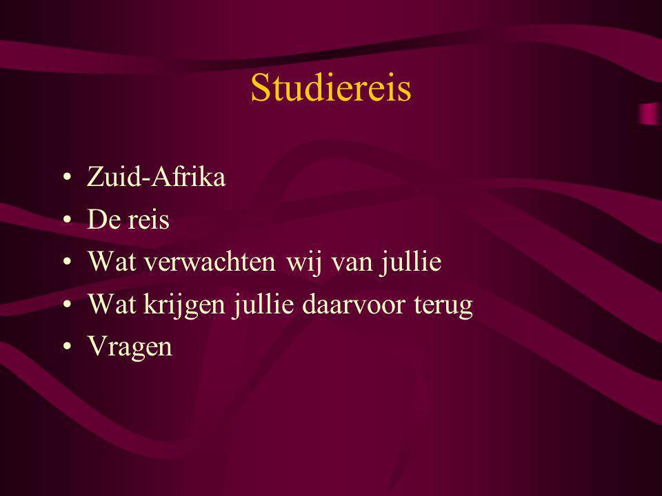 Studiereis Zuid-Afrika De reis Wat verwachten wij van jullie Wat krijgen jullie daarvoor terug Vragen
