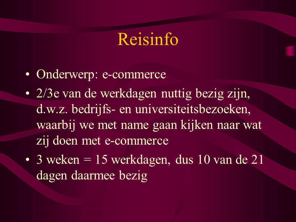 Reisinfo Onderwerp: e-commerce 2/3e van de werkdagen nuttig bezig zijn, d.w.z. bedrijfs- en universiteitsbezoeken, waarbij we met name gaan kijken naa