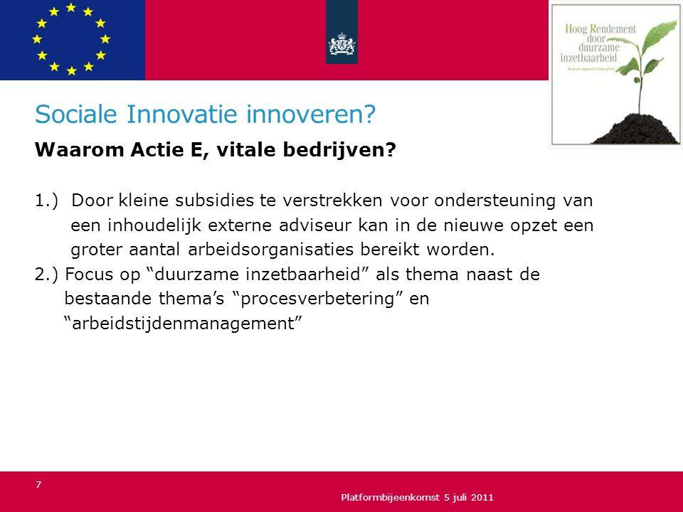 Sociale Innovatie innoveren? Waarom Actie E, vitale bedrijven? 1.) Door kleine subsidies te verstrekken voor ondersteuning van een inhoudelijk externe