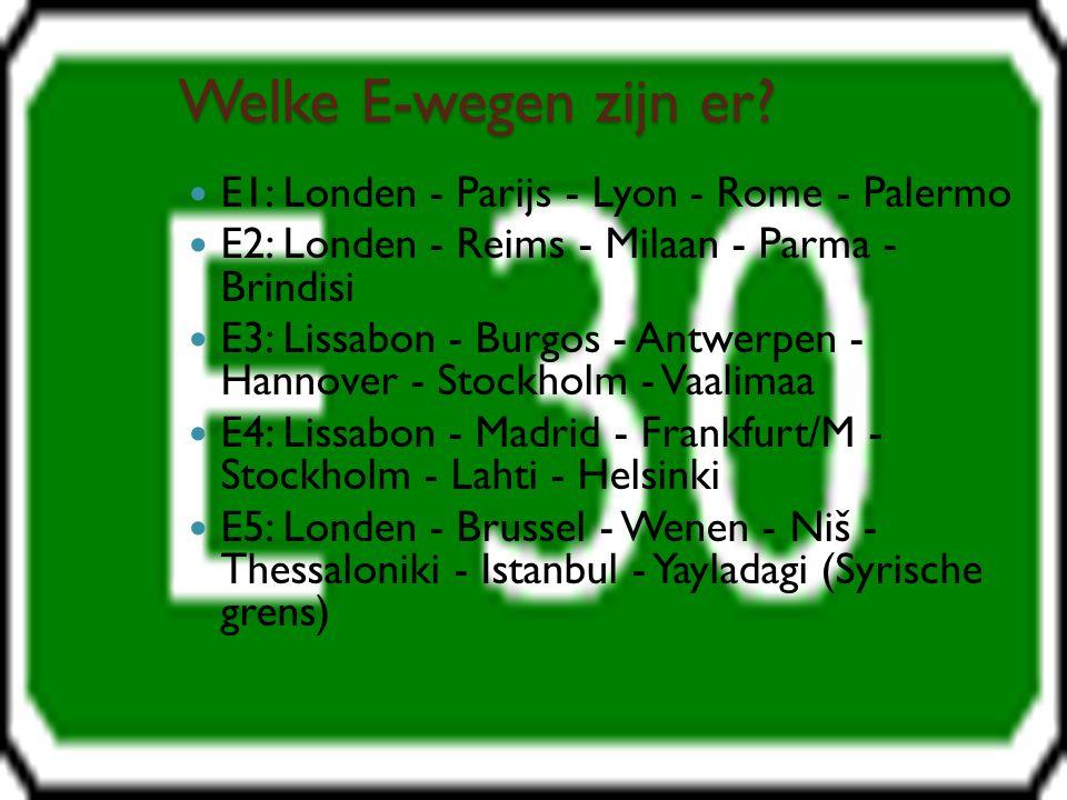 Welke E-wegen zijn er? E1: Londen - Parijs - Lyon - Rome - Palermo E2: Londen - Reims - Milaan - Parma - Brindisi E3: Lissabon - Burgos - Antwerpen -